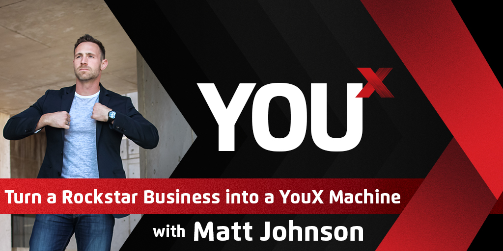 Turn a Rockstar Business into a YouX Machine: YouX Podcast 001
