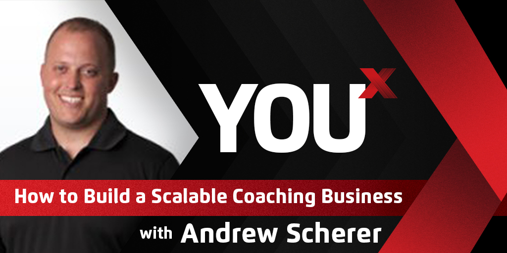 Andrew Scherer on How to Build a Scalable Coaching Business | YouX Podcast 006