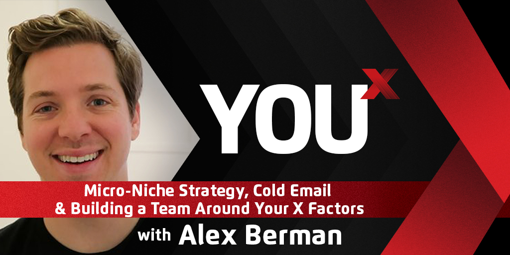Alex Berman on Micro-Niche Strategy, Cold Email & Building a Team Around Your X Factors | YouX Podcast 014