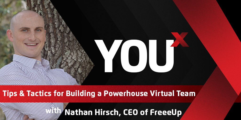 Nathan Hirsch, CEO of FreeeUp on Tips & Tactics for Building a Powerhouse Virtual Team | YouX Podcast 012