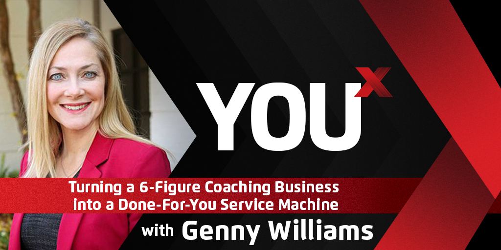Genny Williams on Turning a 6-Figure Coaching Business into a Done-For-You Service Machine | YouX Podcast 009