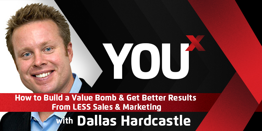 Dallas Hardcastle on How to Build a Value Bomb & Get Better Results From LESS Sales & Marketing | YouX Podcast 023