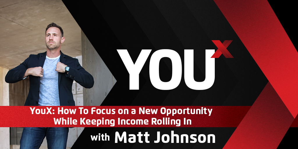 YouX: How To Focus on a New Opportunity While Keeping Income Rolling In | YouX Podcast 021