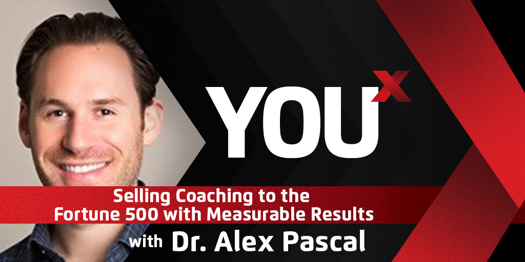 Dr. Alex Pascal on Selling Coaching to the Fortune 500 with Measurable Results | YouX Podcast 019