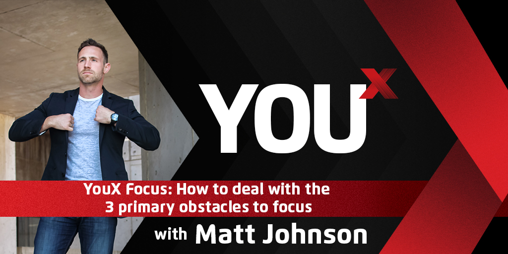 YouX Focus: How to deal with the 3 primary obstacles to focus | YouX Podcast 027