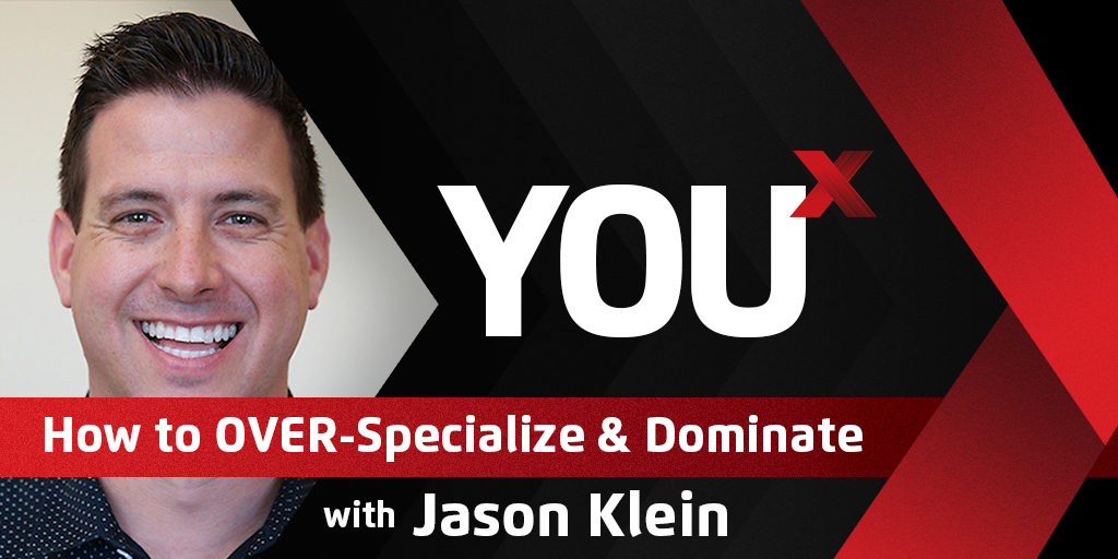Jason Klein on How to OVER-Specialize & Dominate | YouX Podcast 028