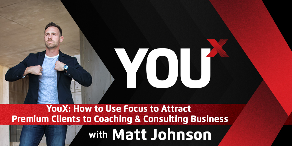 YouX: How to Use Focus to Attract Premium Clients to Coaching & Consulting Business | YouX Podcast 024