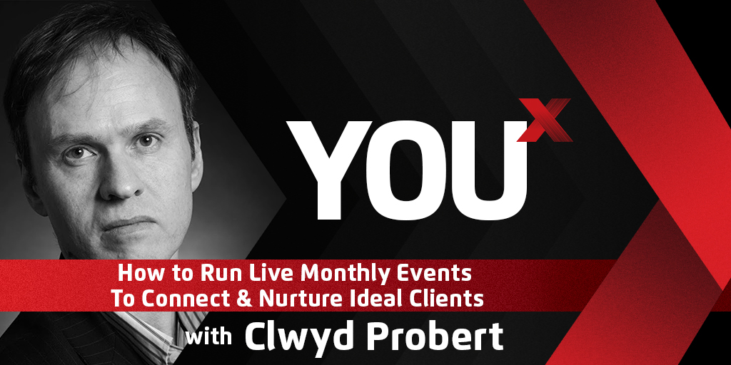 Clwyd Probert on How to Run Live Monthly Events To Connect & Nurture Ideal Clients | YouX Podcast 031