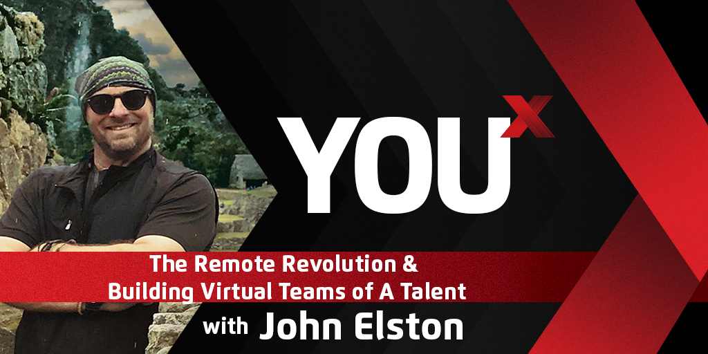John Elston on the Remote Revolution & Building Virtual Teams of A Talent  | YouX Podcast 036
