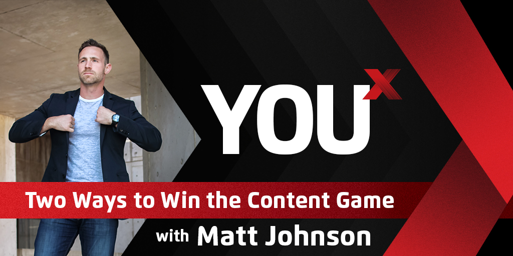 Two Ways to Win the Content Game | YouX Podcast 040