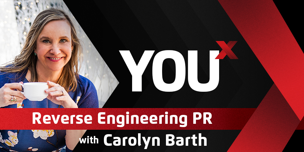 Carolyn Barth on Reverse Engineering PR | YouX Podcast 039
