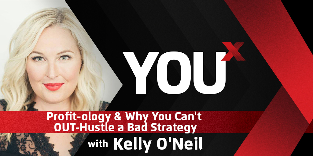 Kelly O'Neil on Profit-ology & Why You Can't OUT-Hustle a Bad Strategy | YouX Podcast 050