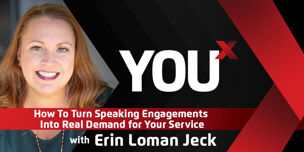 Erin Loman Jeck on How To Turn Speaking Engagements Into Real Demand for Your Service | YouX Podcast 053