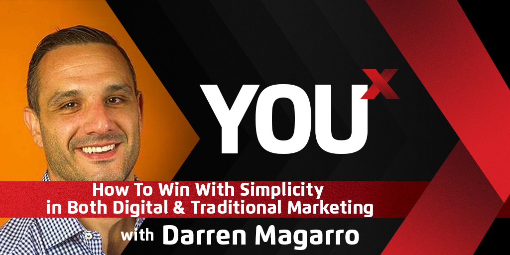 Darren Magarro on How To Win With Simplicity in Both Digital & Traditional Marketing | YouX Podcast 055