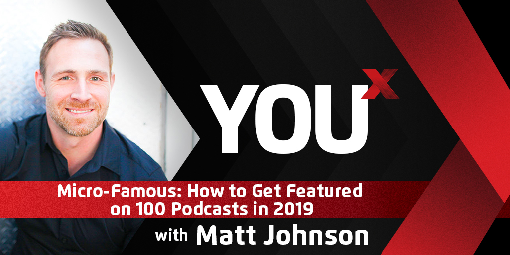 Micro-Famous: How to Get Featured on 100 Podcasts in 2019 | YouX Podcast 056