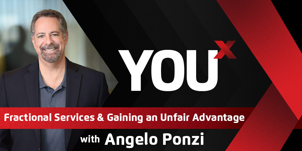 Angelo Ponzi on Fractional Services & Gaining an Unfair Advantage | YouX Podcast 059