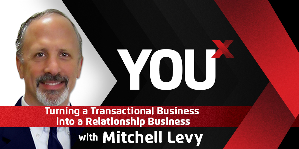 Mitchell Levy on Turning a Transactional Business into a Relationship Business | YouX Podcast 060