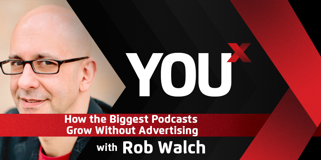 Rob Walch on How the Biggest Podcasts Grow Without Advertising | YouX Podcast 061