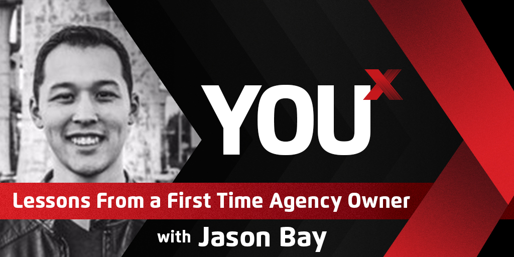 Jason Bay on Lessons From a First Time Agency Owner | YouX Podcast 067