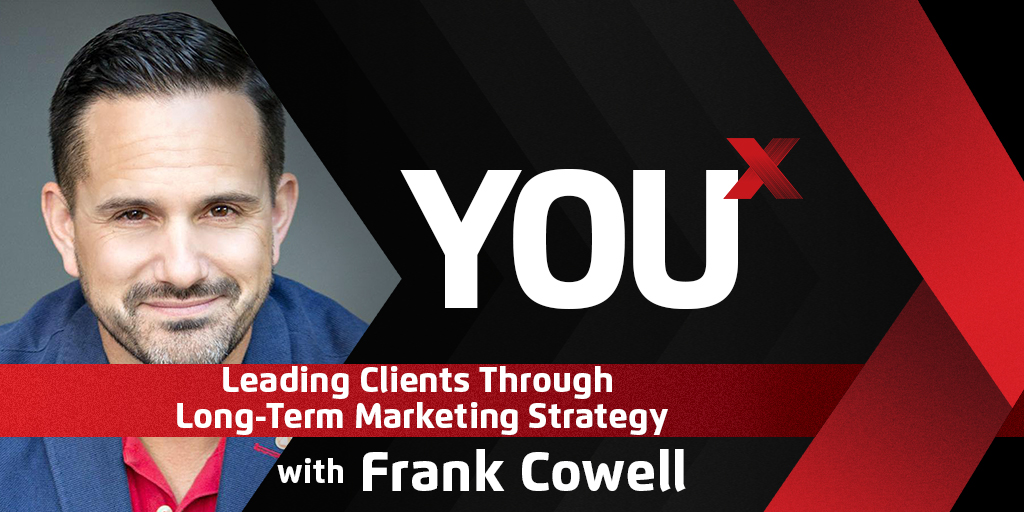 Frank Cowell on Leading Clients Through Long-Term Marketing Strategy | YouX Podcast 068