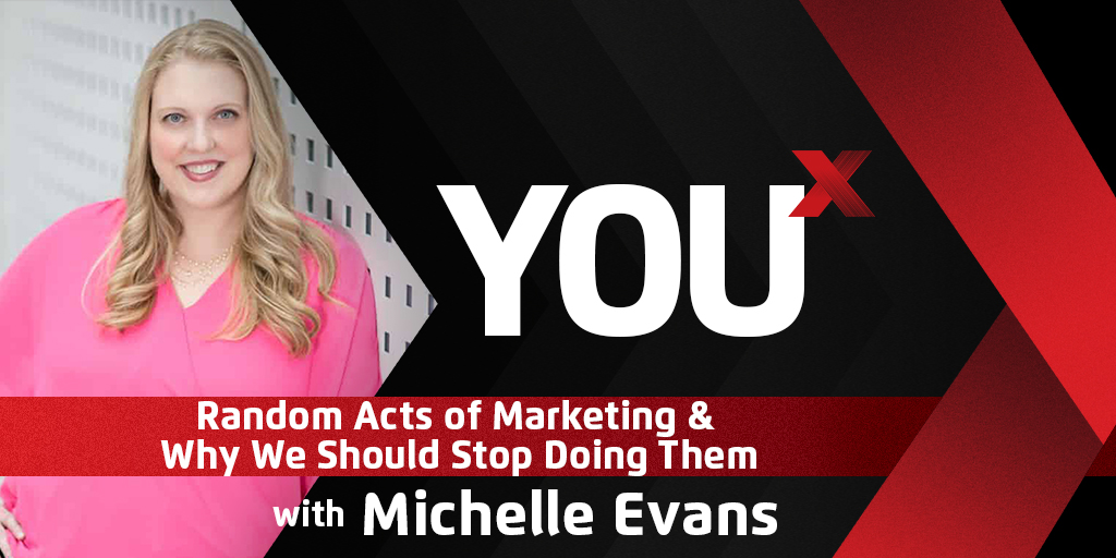 Michelle Evans on Random Acts of Marketing & Why We Should Stop Doing Them | YouX Podcast 066
