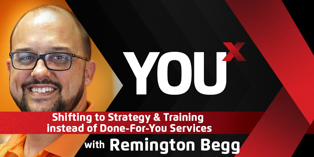 Remington Begg on Shifting to Strategy & Training Instead of Done-For-You Services