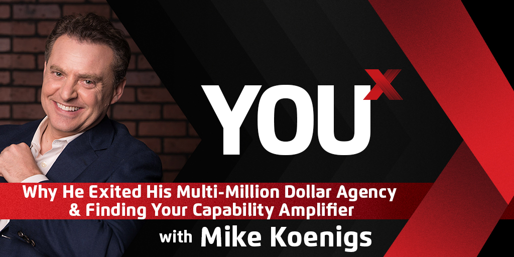 Mike Koenigs on Why He Exited His Multi-Million Dollar Agency & Finding Your Capability Amplifier