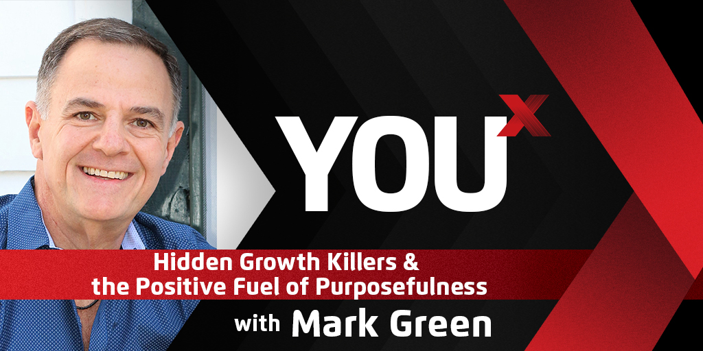 Mark Green on Hidden Growth Killers and The Positive Fuel of Purposefulness