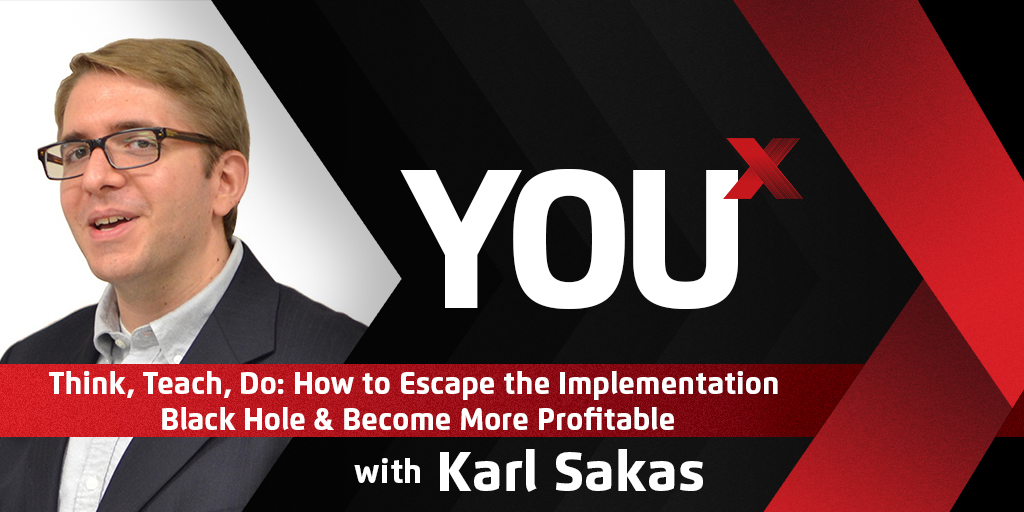 Think, Teach, Do: How to Escape the Implementation Black Hole & Become More Profitable w/Karl Sakas