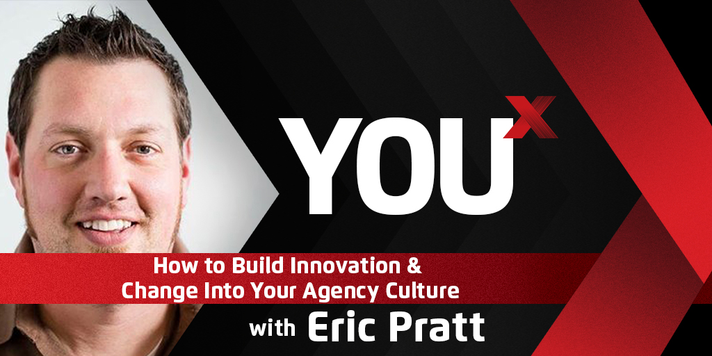 Eric Pratt on How to Build Innovation & Change Into Your Agency Culture