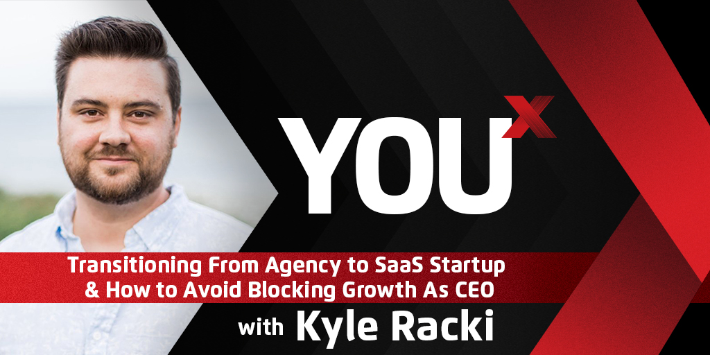 Kyle Racki On Transitioning From Agency to SaaS Startup & How to Avoid Blocking Growth As CEO