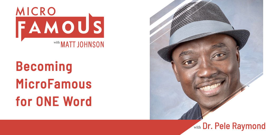 Dr Pele Raymond on Becoming MicroFamous for ONE Word