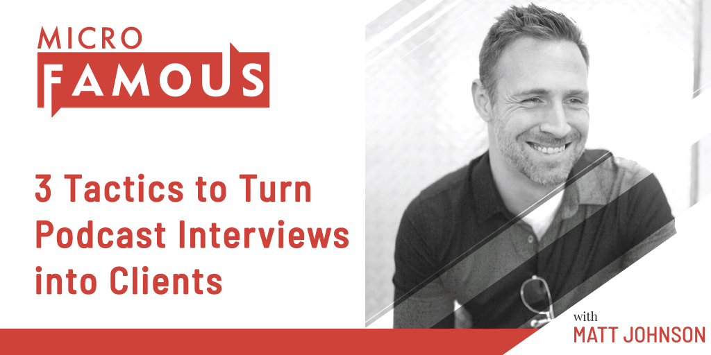 3 Tactics to Turn Podcast Interviews into Clients