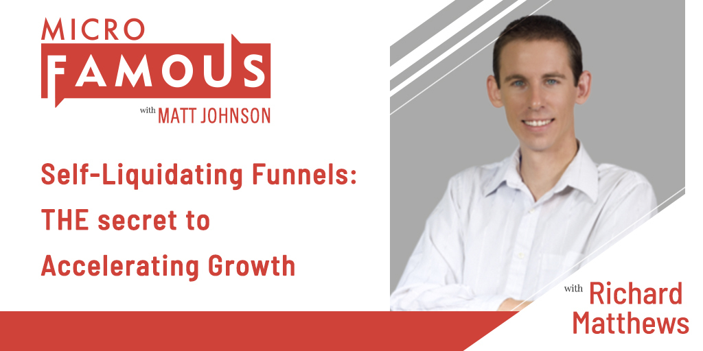 Richard Matthews on Self-Liquidating Funnels: THE secret to Accelerating Growth