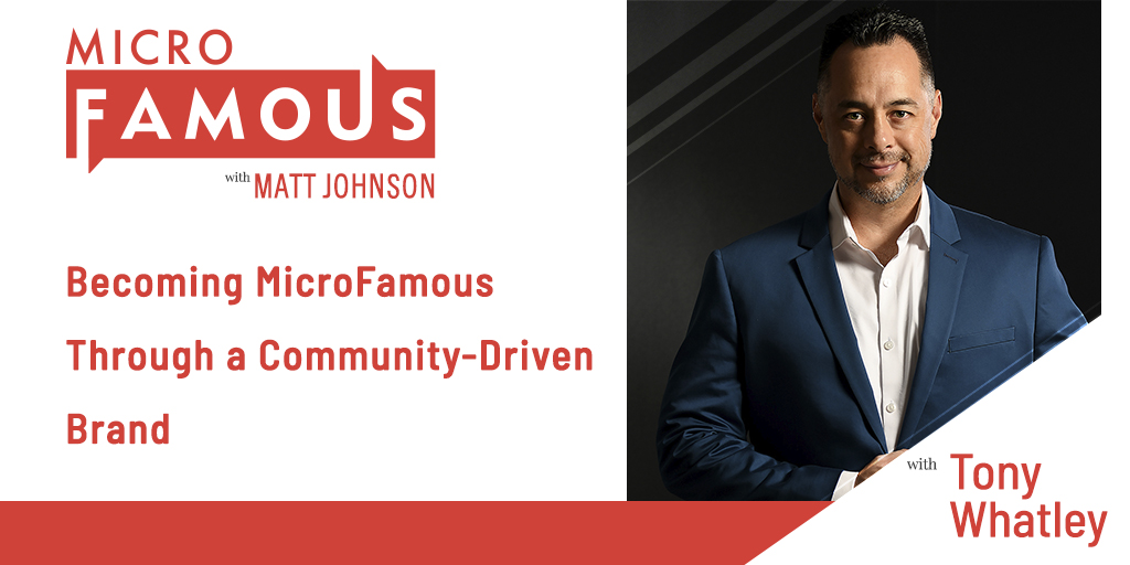 Tony Whatley on Becoming MicroFamous Through a Community-Driven Brand