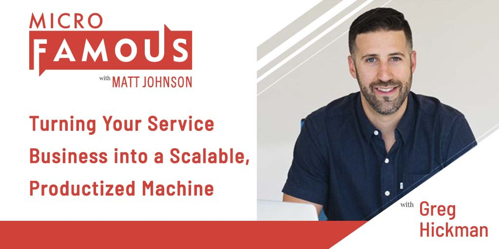 Greg Hickman on Turning Your Service Business into a Scalable, Productized Machine