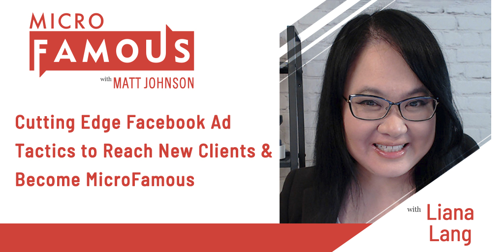 Liana Lang on Cutting Edge Facebook Ad Tactics to Reach New Clients & Become MicroFamous