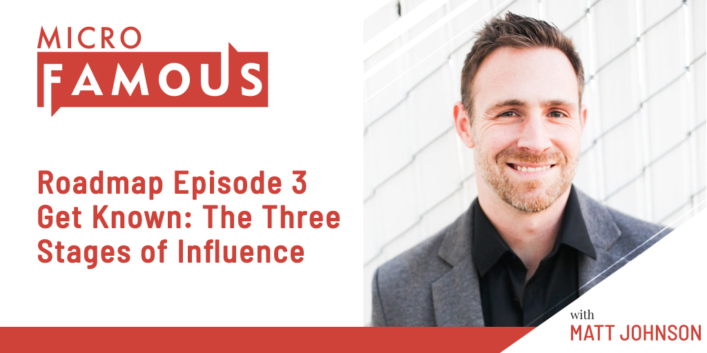 Roadmap Episode 3 Get Known: The Three Stages of Influence