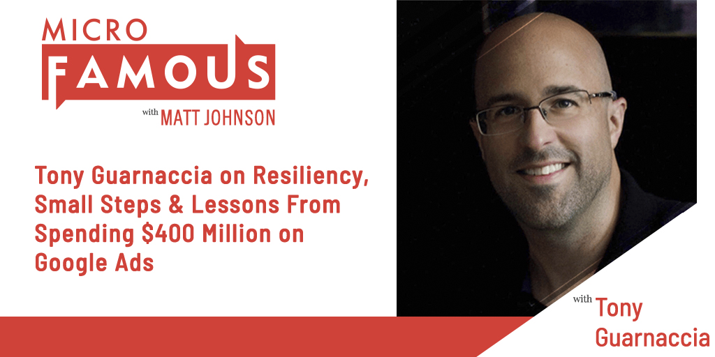 Tony Guarnaccia on Resiliency, Small Steps & Lessons From Spending $400 Million on Google Ads