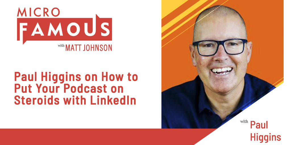 Paul Higgins on How to Put Your Podcast on Steroids with LinkedIn
