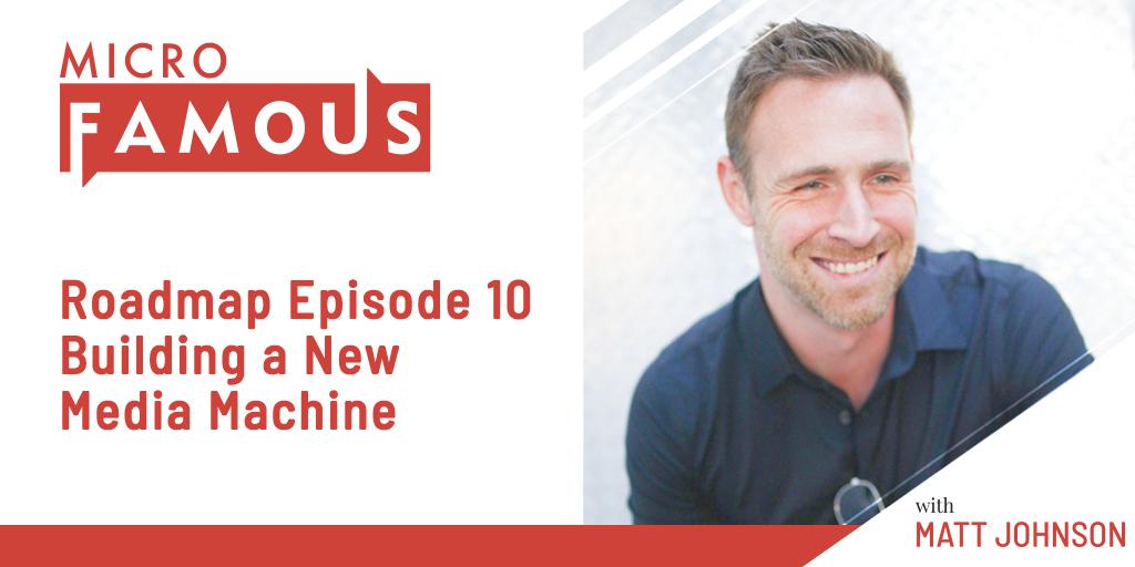Roadmap Episode 10 – Building a New Media Machine