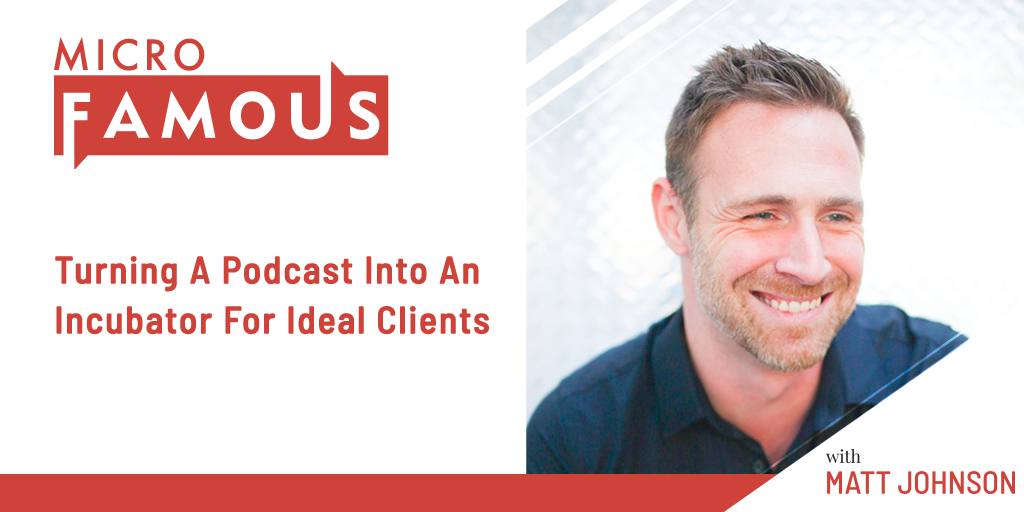 Turning A Podcast into an Incubator for Ideal Clients