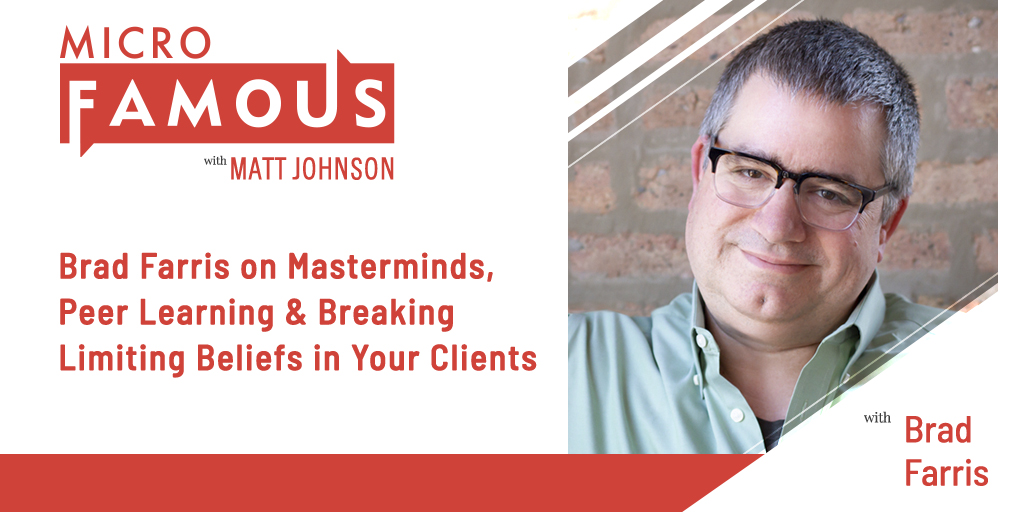 Brad Farris on Masterminds, Peer Learning & Breaking Limiting Beliefs In Your Clients