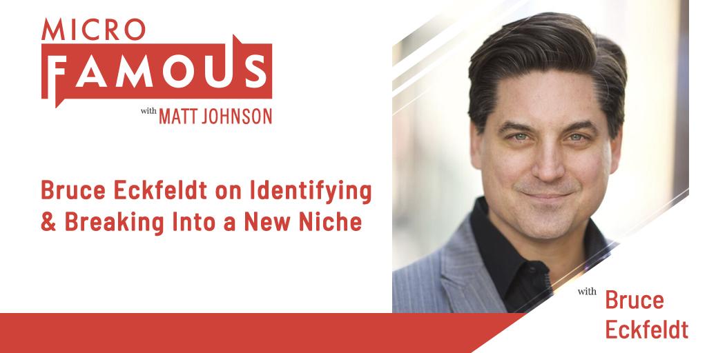 Bruce Eckfeldt on Identifying & Breaking Into a New Niche