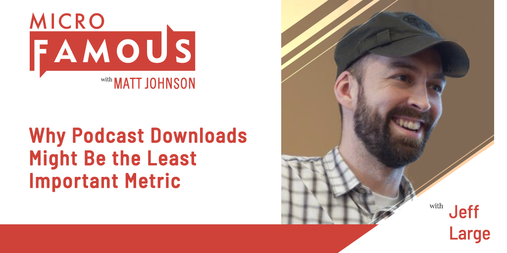 Why Podcast Downloads Might Be the Least Important Metric w/ Jeff Large