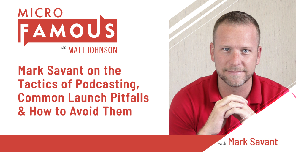 Mark Savant On The Tactics of Podcasting, Common Launch Pitfalls & How to Avoid Them
