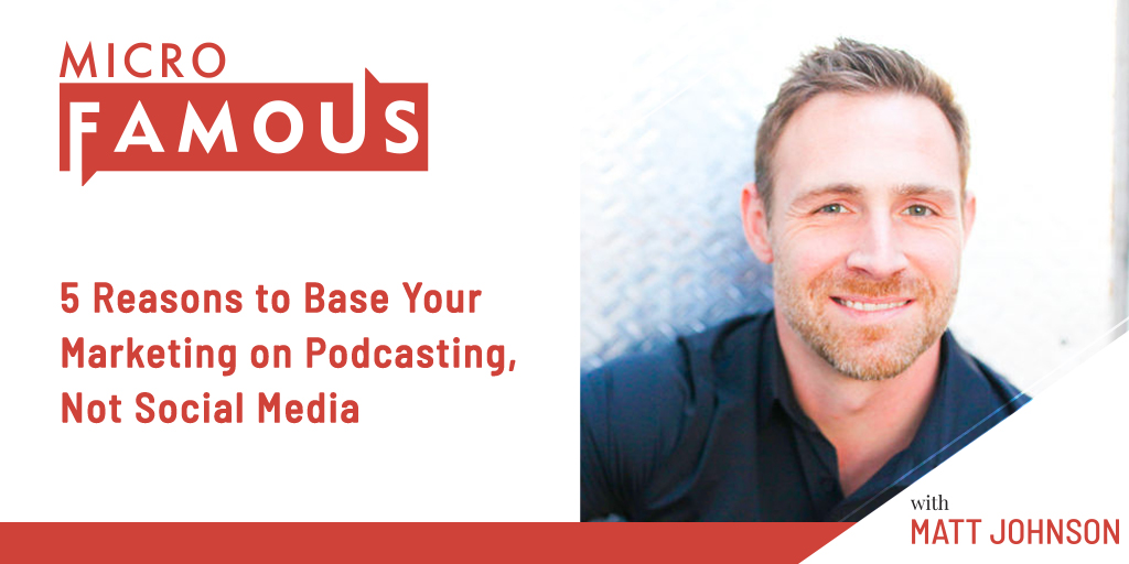 5 Reasons to Base Your Marketing on Podcasting, Not Social Media