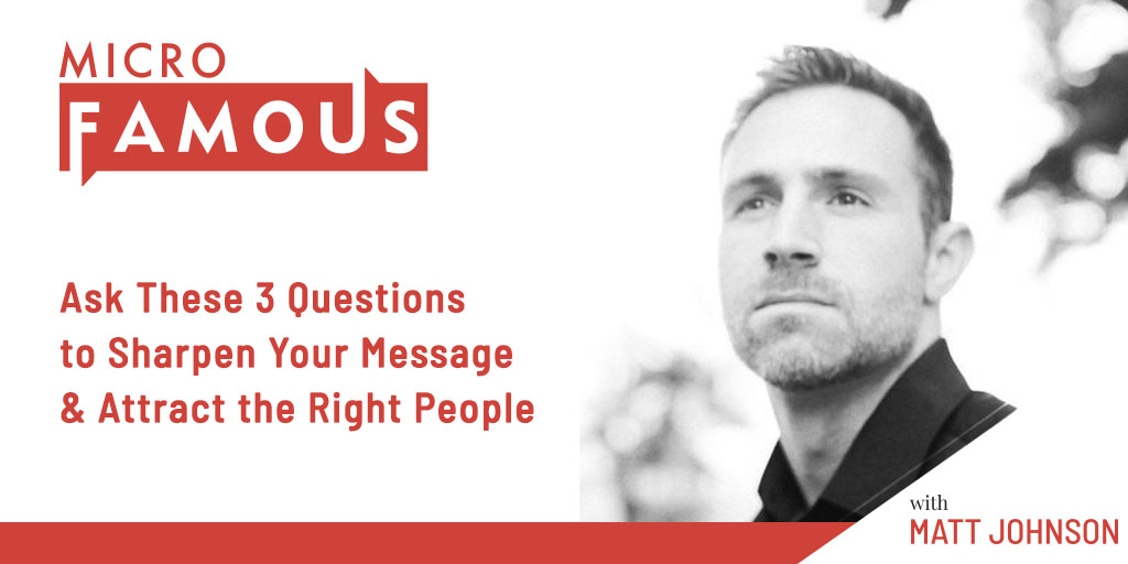 Ask These 3 Questions to Sharpen Your Message & Attract the Right People