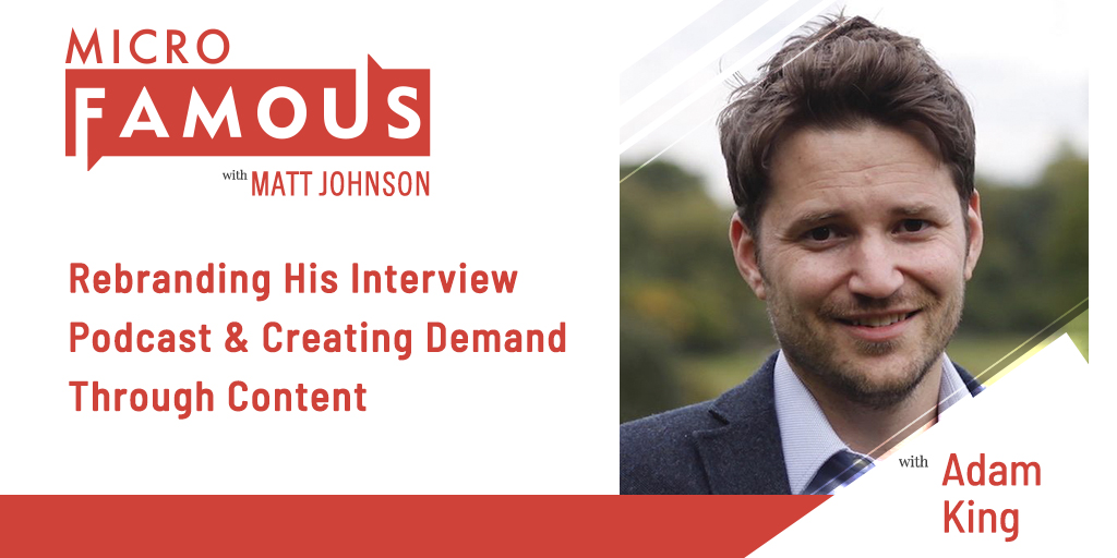 Adam King on Rebranding His Interview Podcast & Creating Demand Through Content