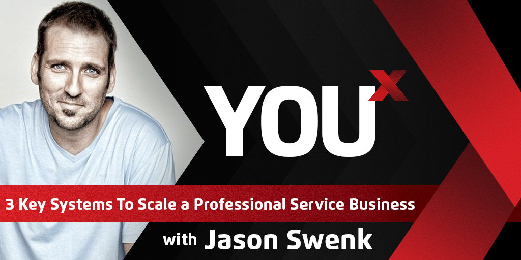 Jason Swenk on 3 Key Systems To Scale a Professional Service Business | YouX Podcast 004